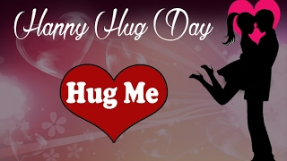 Happy Hug day - Hug day wishes,  hug day love message, Whatsapp video, E-card