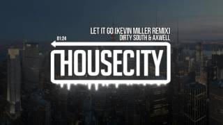 Dirty South & Axwell - Let It Go (Kevin Miller Remix)