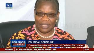 Political Round-Up: Oby Ezekwesili Asks Buhari To Rescind Decision On Electoral Act |Politic Today|