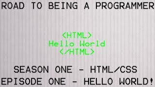 Road to Being a Programmer - S1 HTML/CSS ~ E1 Hello World