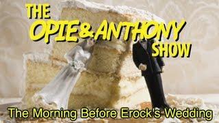 Opie & Anthony: The Morning Before Erock's Wedding (11/19/10)