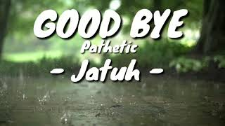 GOODBYE PATHETIC - Jatuh (Official Lirik)