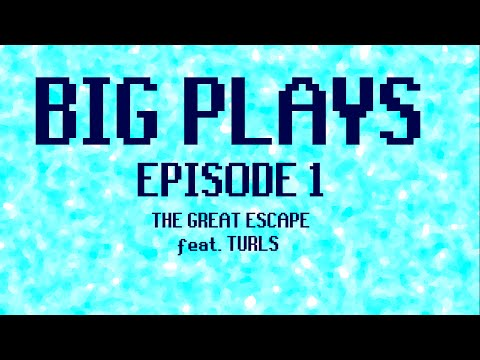 BIG PLAYS: EP. 1: THE GREAT ESCAPE (feat. Turls)