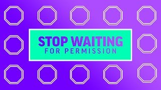 STOP WAITING FOR PERMISSION | MEL ROBBINS