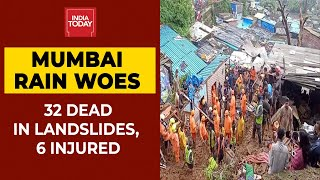 Mumbai Rains: 32 Dead Due To Landslides; Orange Alert Issued | India Today's Ground Report
