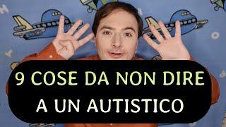 9 COSE DA NON DIRE A UN AUTISTICO - DAMIANO MARGHERITA TERCON E PHILIPP - Asperger