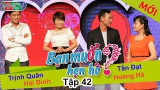 BẠN MUỐN HẸN HÒ - Tập 42   Trịnh Quân - Hải Bình   Tấn Đạt - Hoàng Hà   24/08/2014