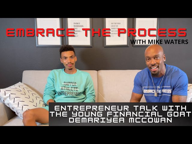 EMBRACE THE PROCESS Podcast with Special Guest 23 Year Old Financial GOAT Demariyea McCowan
