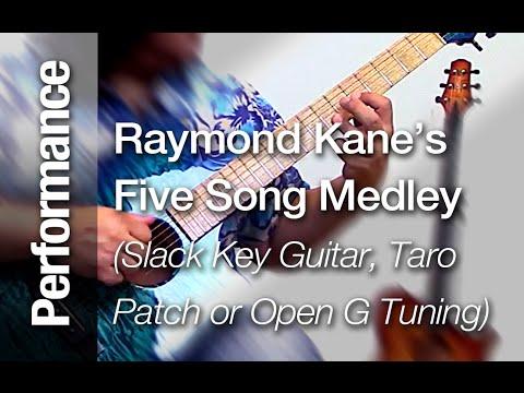 "Raymond Kane's  ""Five Song Medley"" ( Solo Slack Key Guitar, Taro  Patch or Open G Tuning) Ki Ho"