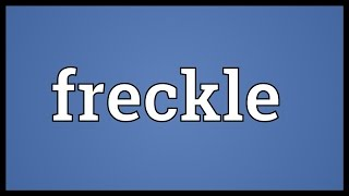 Freckle Meaning
