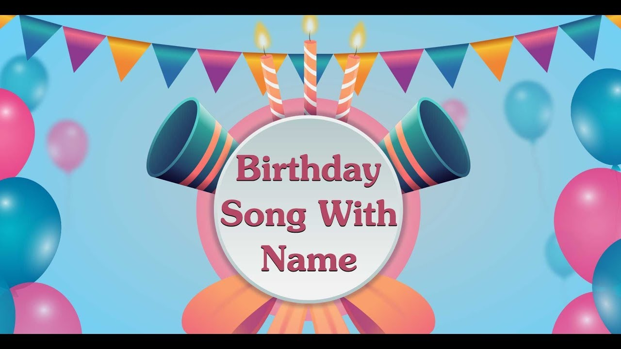 Birthday Song With Name Youtube