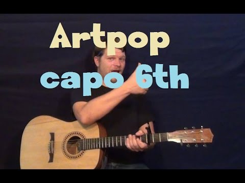 ArtPop (Lady Gaga) Easy Guitar Lesson How To Play Tutorial Capo 6th Fret