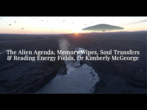 The Alien Agenda, Memory Wipes, Soul Transfers & Reading Energy Fields, Dr Kimberly McGeorge