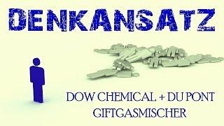 DENKANSATZ *1*   DOW CHEMICAL  + DU PONT = GIFTGASMISCHER
