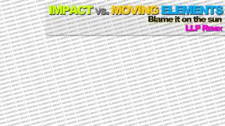 Impact vs Moving Elements - Blame It On The Sun (LLP REMIX)