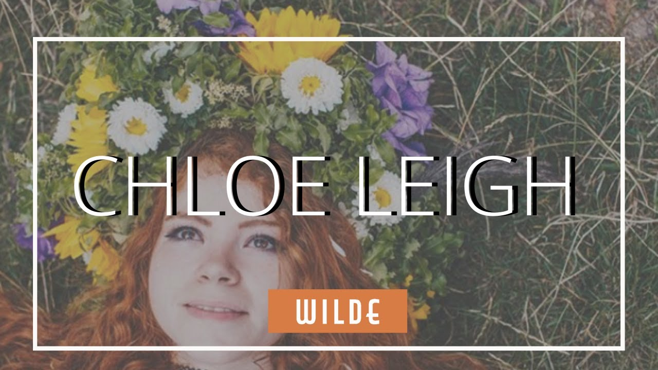 INTERVIEW WITH CHLOE LEIGH | WILDE MUSIC MAGAZINE