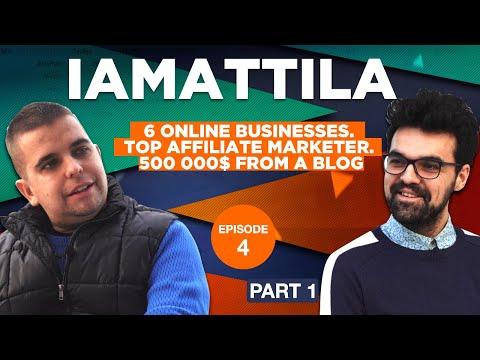 IAmAttila. 6 Online Businesses. Top Affiliate Marketer. 500 000$ From A Blog. Part 1