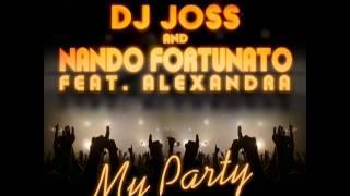 Dj Joss _ Nando Fortunato Feat. Alexandra - My Party - Stafaband