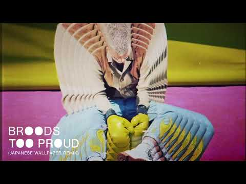 BROODS - Too Proud (Japanese Wallpaper Remix)
