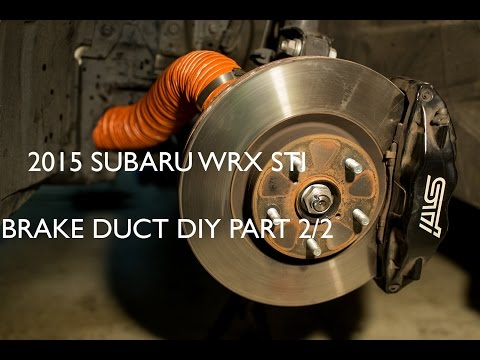 2015 Subaru WRX STI Brake Duct DIY Part 2/2