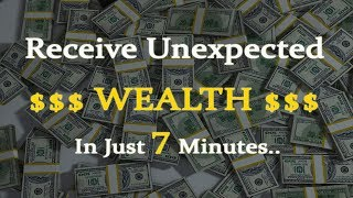 Receive Unexpected Wealth In Just 7 Minutes  Attract Wealth  Attract Money and Abundance