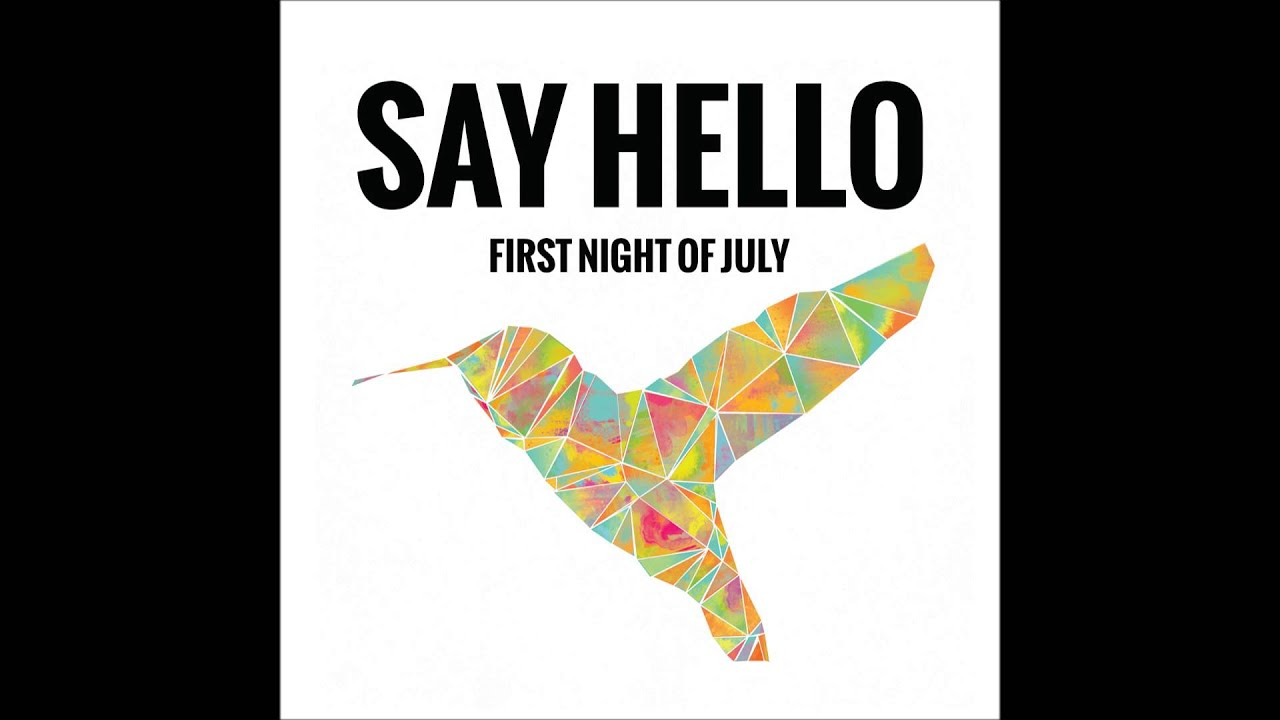 Say Hello   First Night Of July (Official Stream)