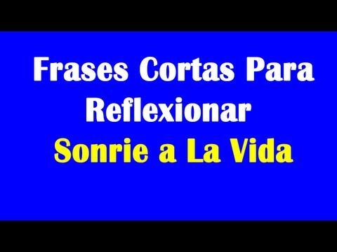 Frases Cortas Para Reflexionar Sonrie A La Vida Youtube
