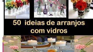 50 ideias de arranjos com vidros, taças, garrafas, velas, flores, rosas