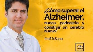 ¿Cómo superar el Alzheimer, nunca padecerlo y construir un cerebro nuevo? #x1MxSano #FinDelAlzheimer