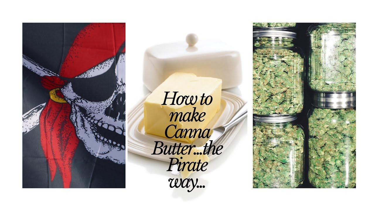 How to Make Canna Butter. The Pirate Way! Easy Peasy Tutorial…