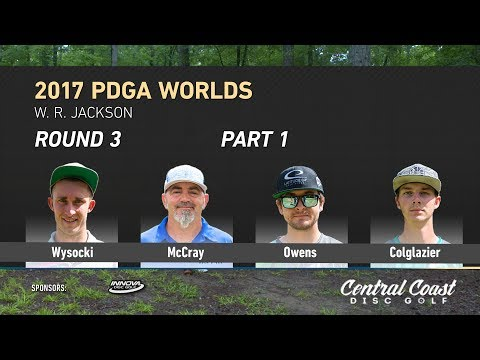 2017 PDGA Worlds Round 3 Part 1 (Wysocki, McCray, Owens, Colglazier)