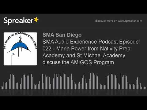 SMA Audio Experience Podcast Episode 022 - Maria Power from Nativity Prep Academy and St Michael Aca
