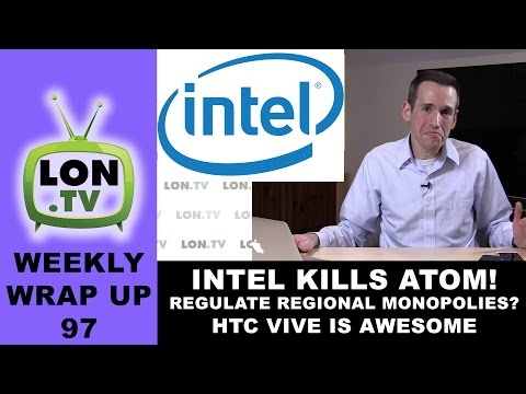 Weekly Wrapup 97 - Intel Kills the Atom Chip, Regulate Regional Monopolies? And more..
