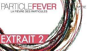 La Fièvre des Particules - Particle Fever // Extrait 2 (HD) - VODTFR