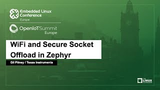 WiFi and Secure Socket Offload in Zephyr - Gil Pitney, Texas Instruments