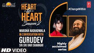 Warda Khan S Nadiadwala In Conversation With Gurudev Sri Sri Ravi Shankar. Heart To Heart Season 2