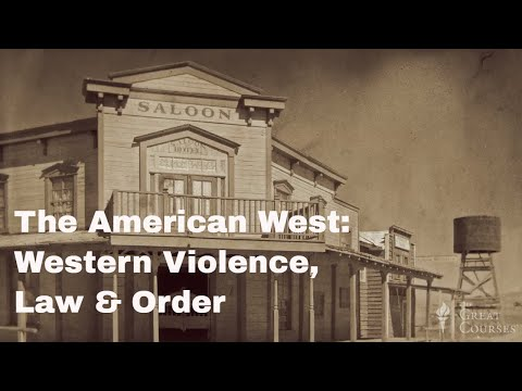 Western Violence, Law, & Order | The American West: History, Myth, and Legacy | The Great Courses