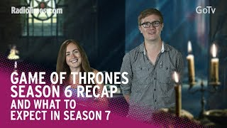 Game of Thrones season 6 recap - and what to expect in season 7...