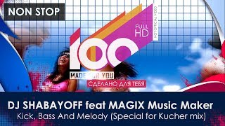 Download Video DJ SHABAYOFF feat MAGIX Music Maker - Kick, Bass And Melody (Special for Kucher mix) MP3 3GP MP4