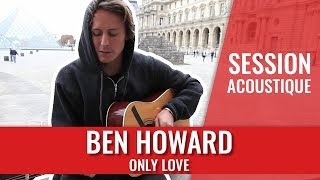 Ben Howard — Only Love (Session acoustique)