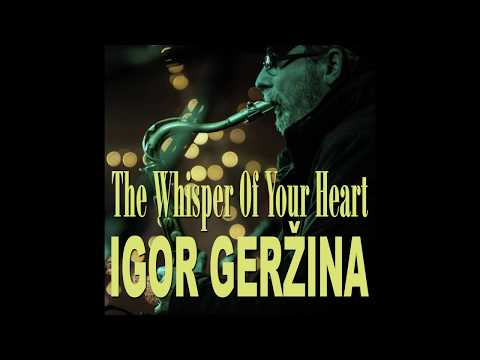 Igor Gerzina - The Whisper Of Your Heart