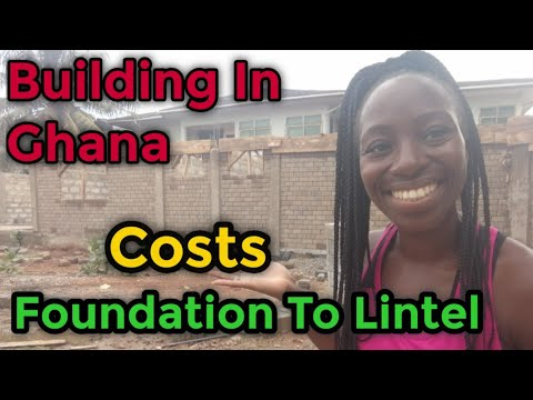 Cost Of Building In Ghana | Foundation To Lintel