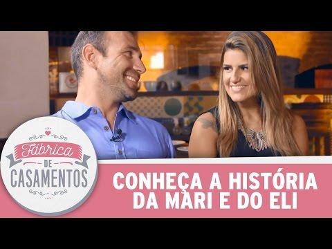 Conheça A História Dos Noivos Mari E Eli   Fábrica De Casamentos (18/03/17)