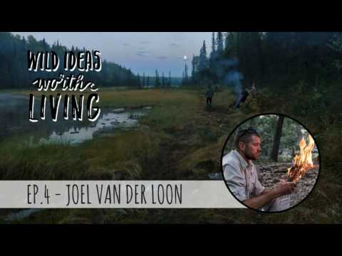 Survival Skills for the Wild and Living Closer to Nature with Joel Van Der Loon