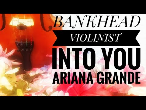 Into You Ariana Grande BANKHEAD VIOLINIST  ( Violin Cover ) Into You Cover, Into You Violin