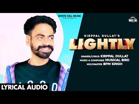 Lightly (Lyrical Audio) | Kirppal Dullat | New Punjabi Songs 2020 | White Hill Music