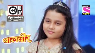 Weekly Reliv - Baalveer - 17th Mar  to 23rd Mar 2018  - Episode 901 to 907