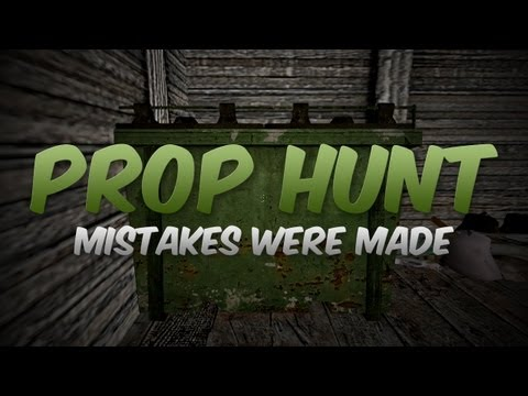 Mistakes Were Made (Prop Hunt) [#10]