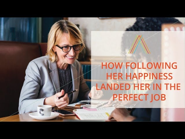 How Following Her Happiness Landed Her In The Perfect Job