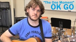 The One Moment [Hungry Ghosts] - OK GO (cover)